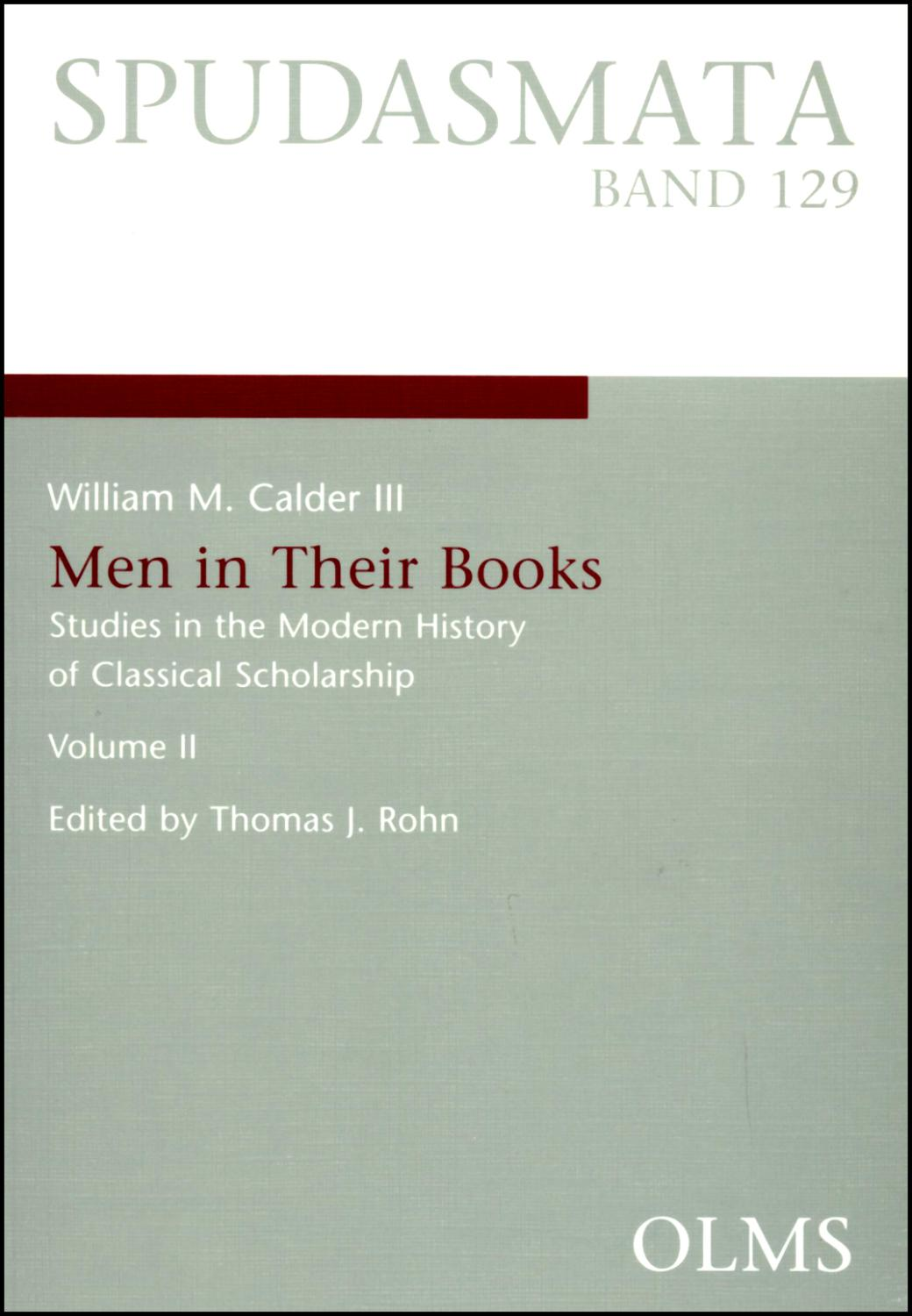 Men in Their Books II, Studies in the Modern History of Classical Scholarship. Edited by Thomas J. Rohn. - Calder III., William M.