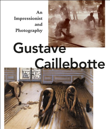 GUSTAVE CAILLEBOTTE AN IMPRESSIONIST AND PHOTOGRAPHY - SAGNER KARIN