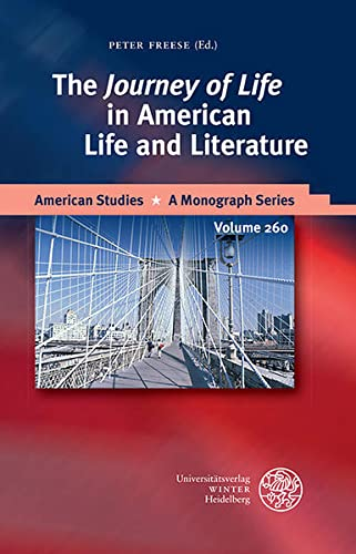 The 'Journey of Life' in American Life and Literature - Reihe: American Studies - A Monograph Series, Band: 260 - Freese, Peter (Hg.)